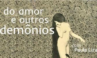 'Roda de Conversa: do amor e outros demônios', com Paula Lira, a partir de 31/3