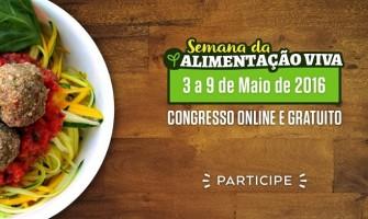 Semana da Alimentação Viva – congresso online e gratuito, de 3 a 9 de maio de 2016
