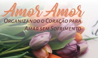 [AGENDA PE] Curso 'Amor Amor: organizando o coração para amar sem sofrimento', a partir de 6/3, no Recife
