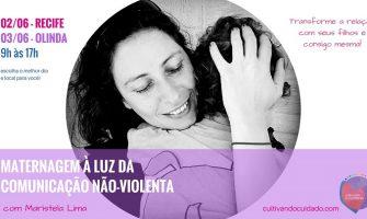 [AGENDA PE] Vivência 'Maternagem à luz da comunicação não-violenta', dias 2 e 3 de junho, com Maristela Lima