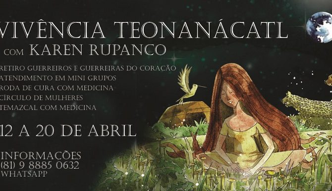 [AGENDA PE] Vivência Teonanácatl com Karen Rupanco de 12 a 20/4 em Aldeia/PE