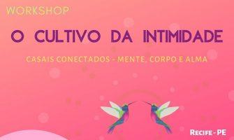[AGENDA PE] Workshop para casais 'O cultivo da intimidade'