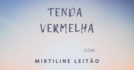 [AGENDA PE] Tenda Vermelha, com Mirtiline Leitão, a partir de 26 de abril
