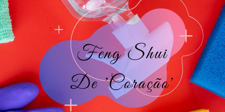 [SÍLVIA GARCIA] Feng Shui 'DeCoração' – A sujeira invisível
