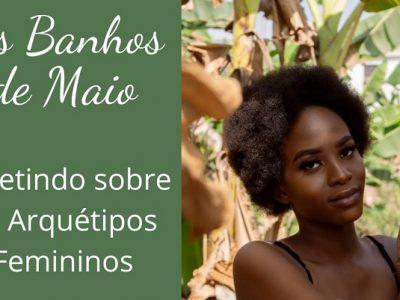 [AGENDA] 'Os Banhos de Maio – Refletindo sobre os Arquétipos Femininos', com Sílvia Garcia