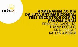 [AGENDA] ARTE-PE promove encontros on-line gratuitos em homenagem ao Dia Nacional da Luta Antimanicomial
